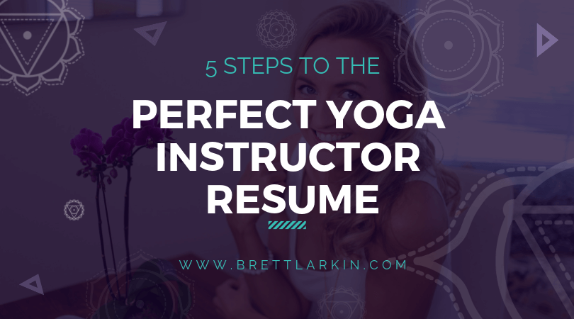 5 Steps To The Perfect Yoga Instructor Resume So You Can Make That Monayyy Brett Larkin Yoga