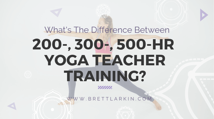 Levels Of Yoga Certification What The Heck Is The Difference Between 200 300 And 500 Hour Ytt Courses Brett Larkin Yoga