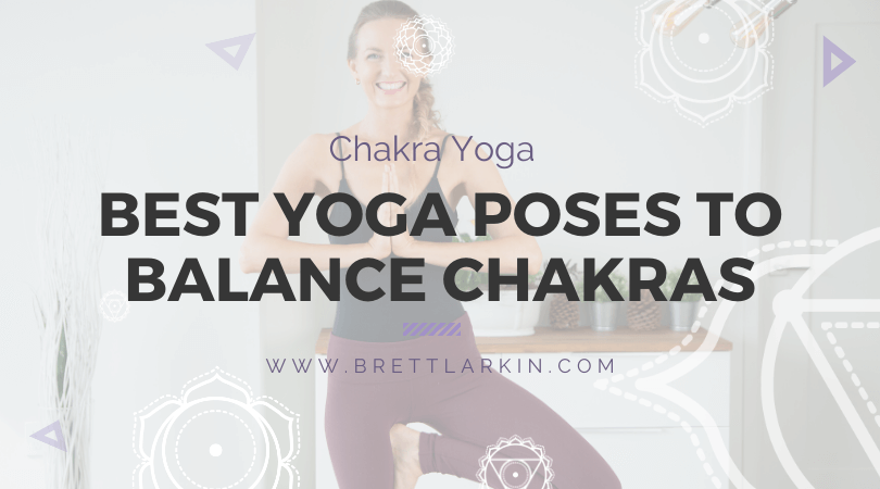 Chakra Yoga The Best Yoga Poses To Balance Your 7 Chakras Brett Larkin Yoga