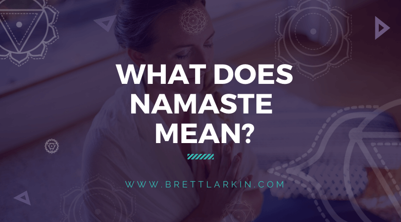 What Does Namaste Mean? (And Why Do We Say It?)